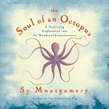 Soul of an Octopus: A Surprising Exploration into the Wonder of Consciousness