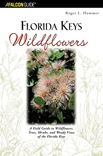 Florida Keys Wildflowers: A Field Guide To Wildflowers, Trees, Shrubs, And Woody Vines Of The Florida Keys