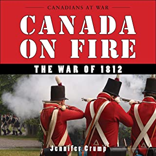 Canada on Fire: The War of 1812