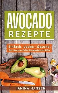 Avocado Rezepte: Einfach. Lecker. Gesund. - Dips, Vorspeisen