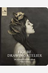 Figure Drawing Atelier: An Instructional Sketchbook Hardcover