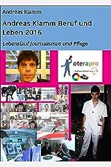 Andreas Klamm Beruf und Leben 2016: Lebenslauf Journalismus und Pflege Kindle Ausgabe