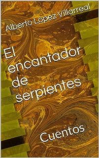 El encantador de serpientes: Cuentos (Spanish Edition)