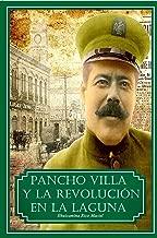 Pancho Villa y La Revolución en La Laguna: Las batallas en el desierto (Spanish Edition)