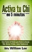 Activa tu Chi en 5 minutos: Cinco Puntos de Presión para Revivir La Energía Vital, Eliminar El Dolor y Sanar Rápidamente (El Poder del Chi en La Era Moderna nº 1) (Spanish Edition)