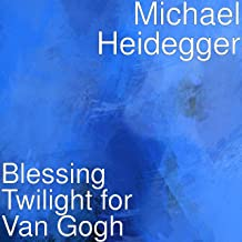 Blessing Twilight for Van Gogh