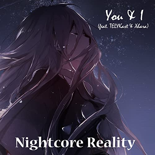 You & I (Feat  Telykast & Xhara) by Nightcore Reality on