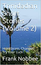 Trinidadian Short Stories (Volume 2): Hold Strain, Changes, Try Your Luck (English Edition)