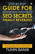 Step-By-Step Guide for AI-Powered Advanced SEO Secrets Finally Revealed! : Proven data-driven strategies any beginner can implement
