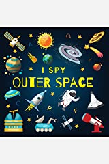 I Spy Outer Space: A Fun Guessing Game Picture Book for Kids Ages 2-5, Toddlers and Kindergartners ( Picture Puzzle Book for Kids ) (I Spy Books for Kids 9) Kindle Edition