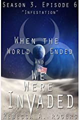 Infestation (When the World Ended and We Were Invaded: Season 3, Episode #6) Kindle Edition