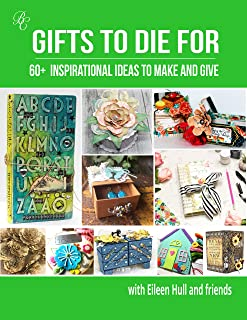 Gifts To Die For: 60+ Inspirational Ideas to Make and Give
