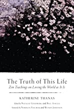 The Truth of This Life: Zen Teachings on Loving the World as It Is