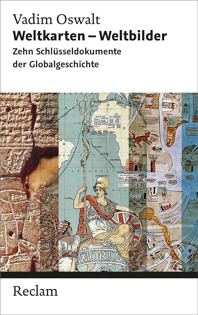 公園優雅皮肉なWeltkarten - Weltbilder: Zehn Schlüsseldokumente der Globalgeschichte (Reclam Taschenbuch) (German Edition)
