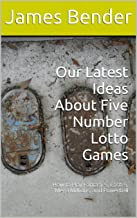 Our Latest Ideas About Five Number Lotto Games: How to Play Fantasy 5, Cash 5, Mega Millions, and Powerball (English Edition)