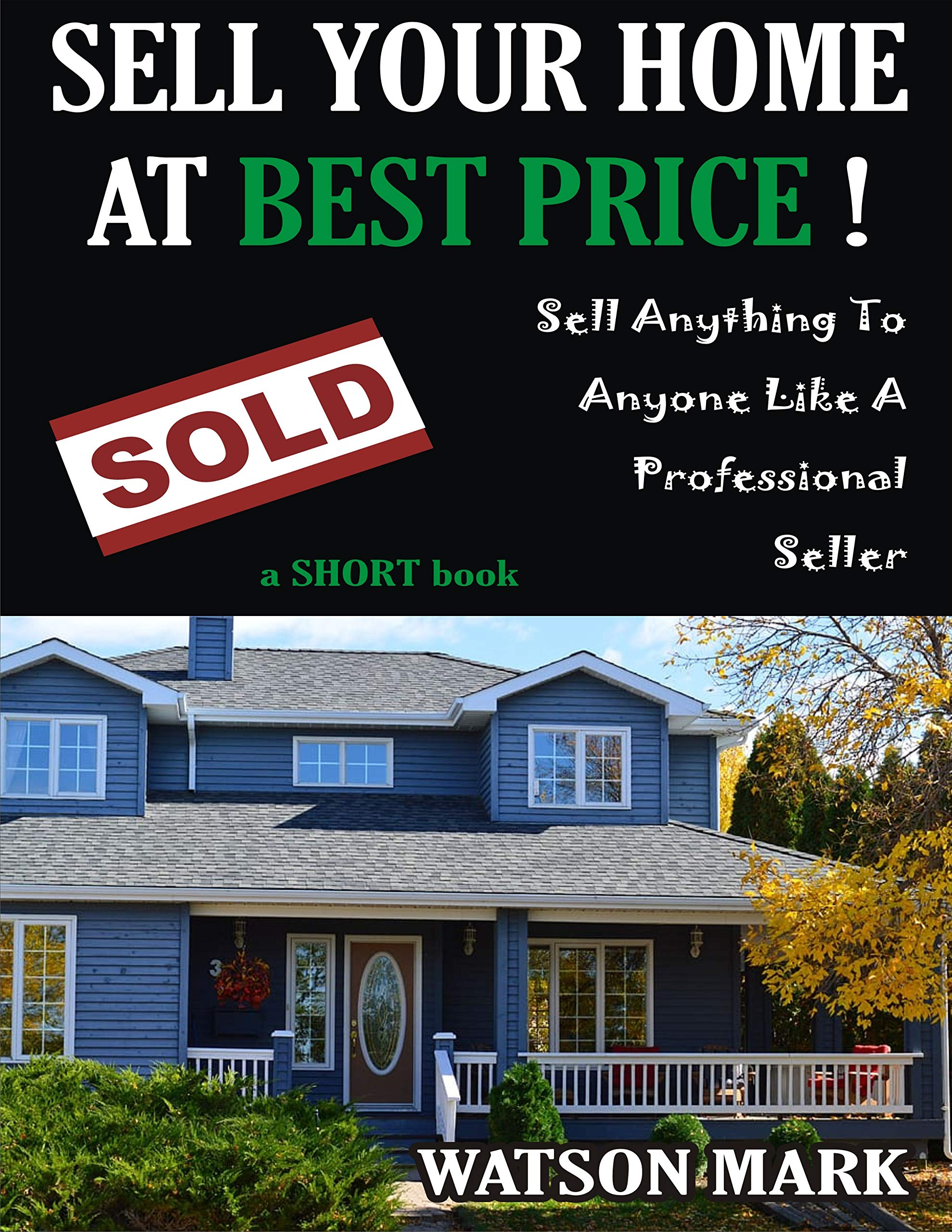 SELL YOUR HOME AT BEST PRICE: HOME SELLING SECRETS & TIPS