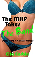 The  MILF  Takes The Band: Greedy MILFs 4:  A MFMM Menage