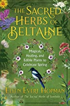 The Sacred Herbs of Beltaine: Magical, Healing, and Edible Plants to Celebrate Spring