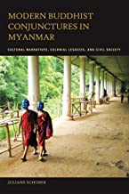 Modern Buddhist Conjunctures in Myanmar: Cultural Narratives, Colonial Legacies, and Civil Society: Cultural Narratives, Colonial Legacies,  and Civil Society