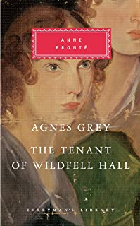 Agnes Grey, The Tenant of Wildfell Hall (Everyman's Library Classics Series)