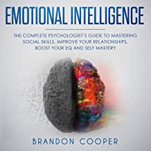 Emotional Intelligence: The Complete Psychologist's Guide to Mastering Social Skills, Improve Your Relationships, Boost Your EQ and Self Mastery