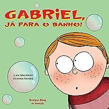 Gabriel, já para o banho
