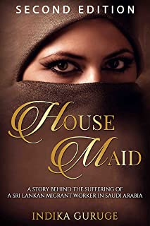 HOUSE MAID: A story behind the suffering of a Sri Lankan migrant worker in Saudi Arabia.