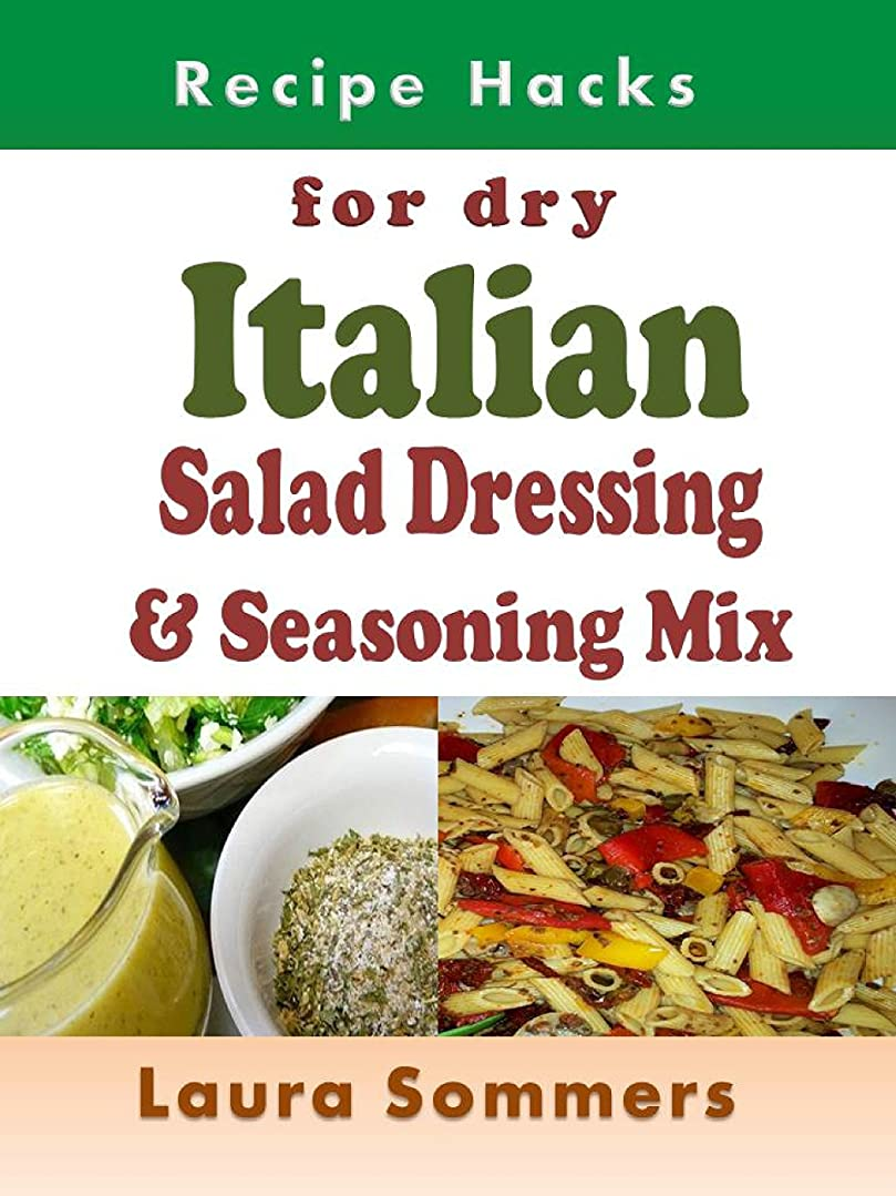 包括的質素な健康Recipe Hacks for Dry Italian Salad Dressing and Seasoning Mix (Cooking on a Budget Book 20) (English Edition)