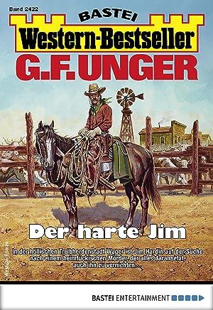 G. F. Unger Western-Bestseller 2422 - Western: Der harte Jim (German Edition)