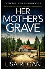 Her Mother's Grave: Absolutely gripping crime fiction with unputdownable mystery and suspense (Detective Josie Quinn Book 3) Kindle Edition