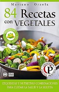 84 RECETAS CON VEGETALES: Exquisitas y nutritivas combinacio