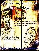 Die verleugnete Pflicht der Philologen: Wie die deutsche Akademie der Philologie ihren größten Erfolg verkannte (German Ed...
