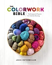 The Colorwork Bible: Techniques and Projects for Colorful Knitting PDF