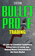 Bulletproof Trading: 20 Laws for Steadfast Confidence, Killing Fears of Losing, and Making Money Consistently in Stock Market