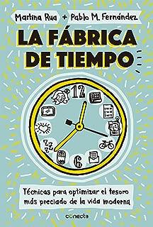 La fábrica de tiempo: Técnicas para optimizar el tesoro más preciado de la vida moderna (Spanish Edition)