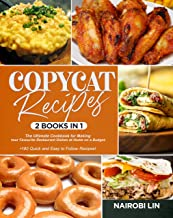 COPYCAT RECIPES: The Ultimate Cookbook for Making Your Favourite Restaurant Dishes at Home on a Budget. +180 Quick and Easy to Follow Recipes!