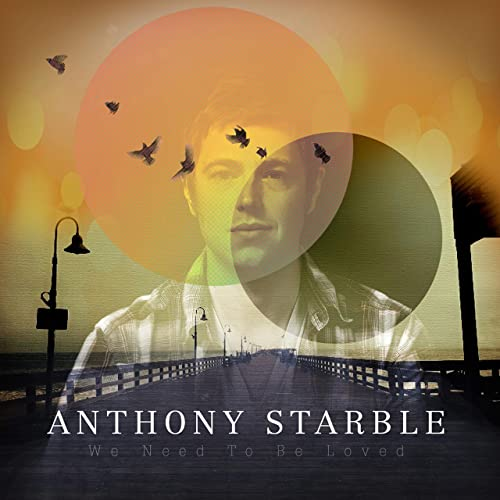we need to be loved anthony starble free mp3