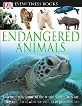 DK Eyewitness Books: Endangered Animals: Discover Why Some of the World's Creatures Are Dying Out and What We Can Do to Pr...