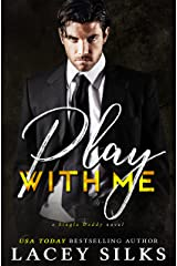 Play With Me: (A Single Daddy Novel) Kindle Edition