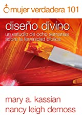 Mujer verdadera 101: Diseño Divino (Spanish Edition) Kindle Edition