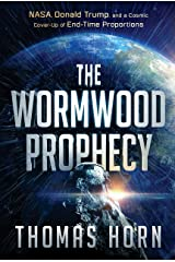 The Wormwood Prophecy: NASA, Donald Trump, and a Cosmic Cover-up of End-Time Proportions Kindle Edition