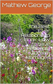 The Best Ever Relationship Book-How to have Heavenly Dream Marriages