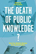 The Death of Public Knowledge?: How Free Markets Destroy the General Intellect (Goldsmiths Press / PERC Papers)