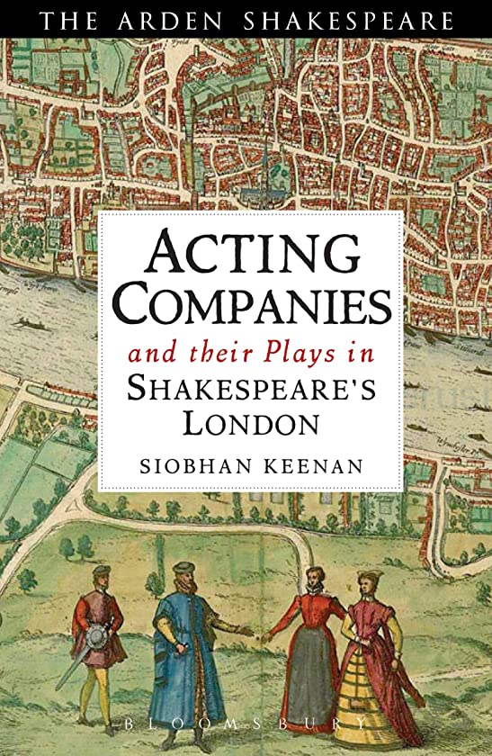 何十人もメモネーピアActing Companies and their Plays in Shakespeare's London (Arden Shakespeare) (English Edition)