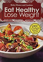 Better Homes and Gardens Eat Healthy Lose Weight 270 Great-tasting & Healthy Recipes (Volume 1)