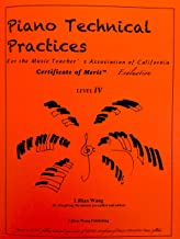 Piano Technical Practices For the Music Teachers' Association of California Certificate of Merit™ Evaluation Level 4