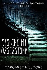 Ciò che mi ossessiona - Il cacciatore di fantasmi, Libro 1 (Italian Edition) Kindle Edition