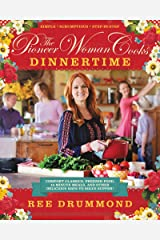 The Pioneer Woman Cooks—Dinnertime: Comfort Classics, Freezer Food, 16-Minute Meals, and Other Delicious Ways to Solve Supper! Kindle Edition