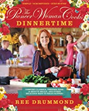 The Pioneer Woman Cooks: Dinnertime: Comfort Classics, Freezer Food, 16-Minute Meals, and Other Delicious Ways to Solve Supper! PDF