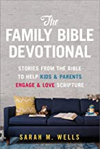 The Family Bible Devotional: Stories from the Bible to Help Kids and Parents Engage and..